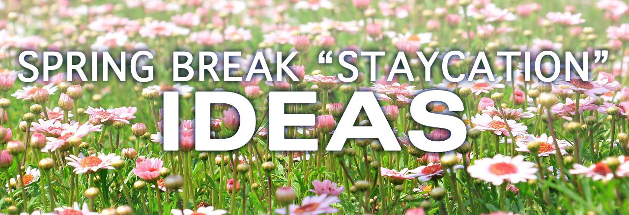 staycation spring break ideas